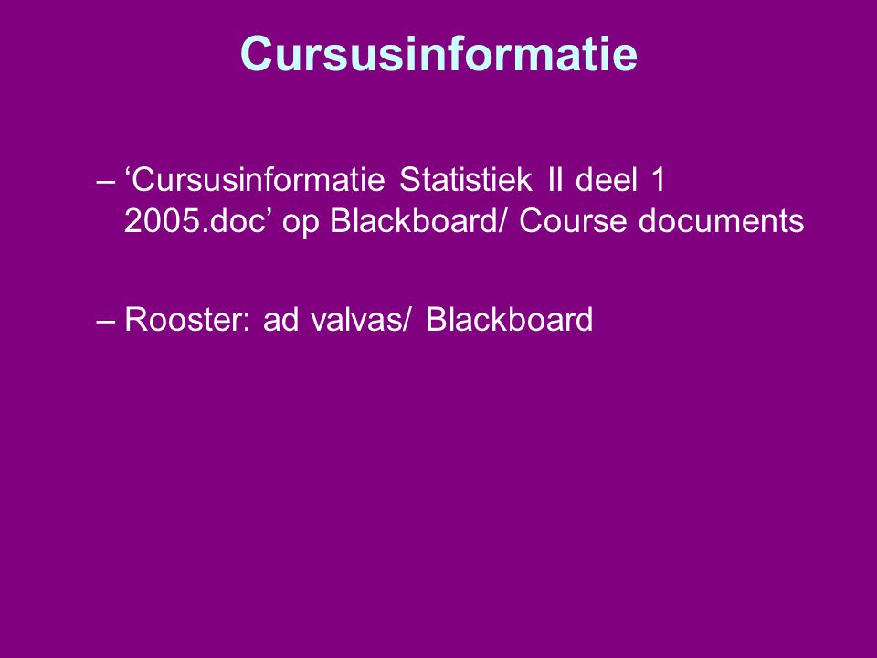 Cursusinformatie 'Cursusinformatie Statistiek II deel 1 2005.doc' op Blackboard/ Course documents.
