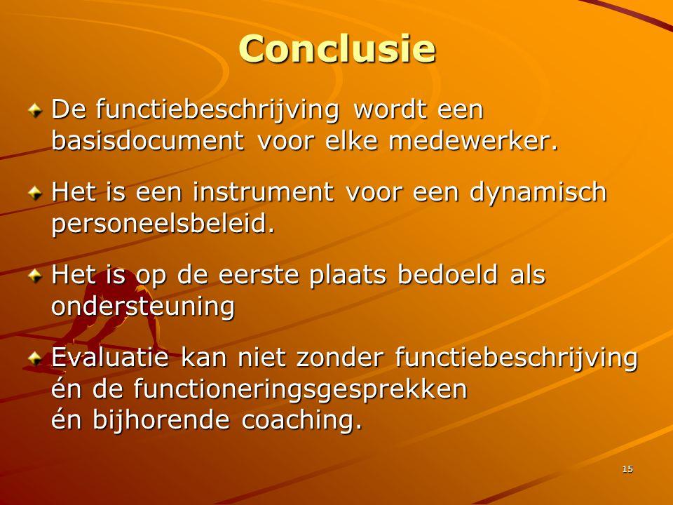 Conclusie De functiebeschrijving wordt een basisdocument voor elke medewerker. Het is een instrument voor een dynamisch personeelsbeleid.