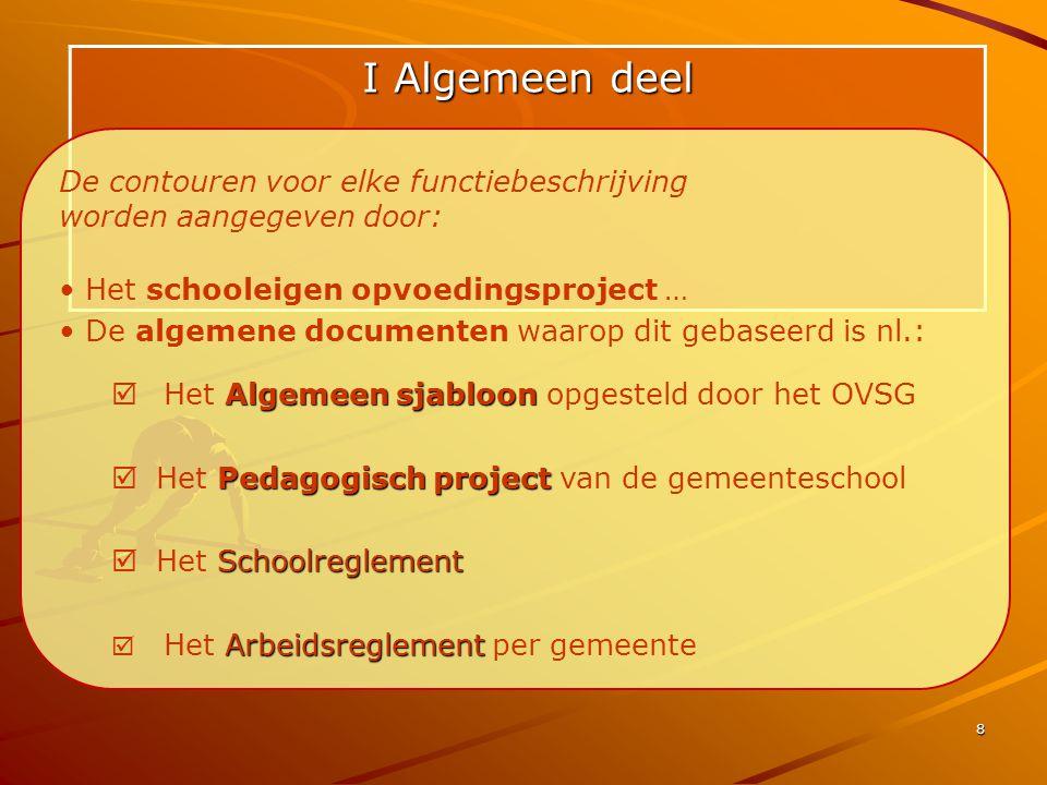 I Algemeen deel De contouren voor elke functiebeschrijving worden aangegeven door: Het schooleigen opvoedingsproject …