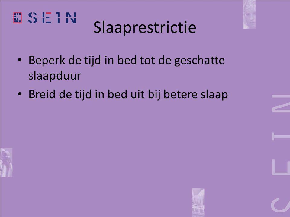 Slaaprestrictie Beperk de tijd in bed tot de geschatte slaapduur