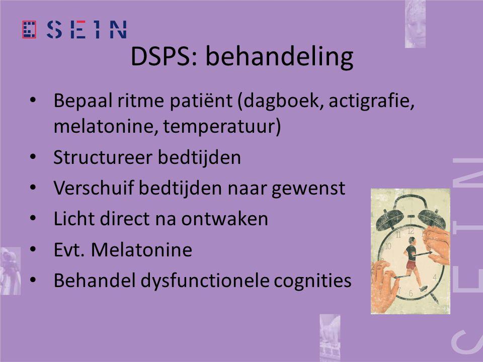 DSPS: behandeling Bepaal ritme patiënt (dagboek, actigrafie, melatonine, temperatuur) Structureer bedtijden.