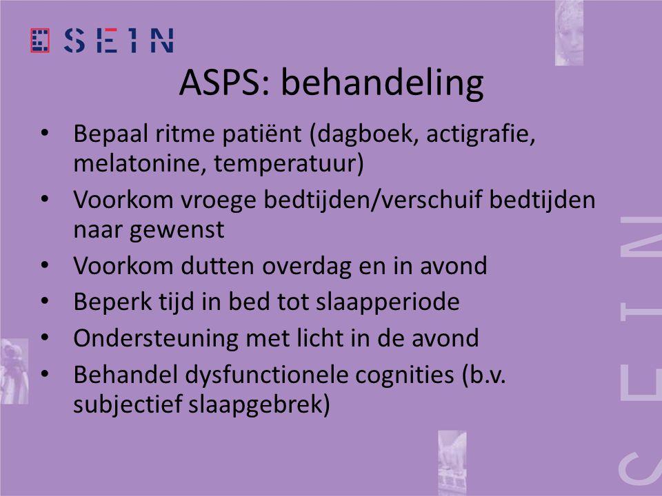 ASPS: behandeling Bepaal ritme patiënt (dagboek, actigrafie, melatonine, temperatuur) Voorkom vroege bedtijden/verschuif bedtijden naar gewenst.