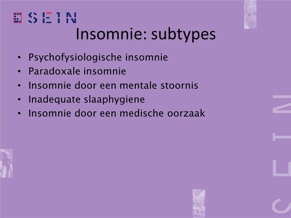 Insomnie: subtypes Psychofysiologische insomnie Paradoxale insomnie