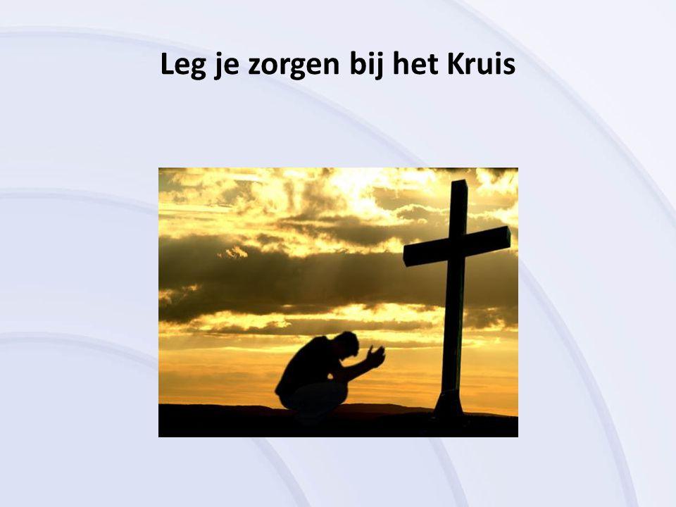 Leg je zorgen bij het Kruis