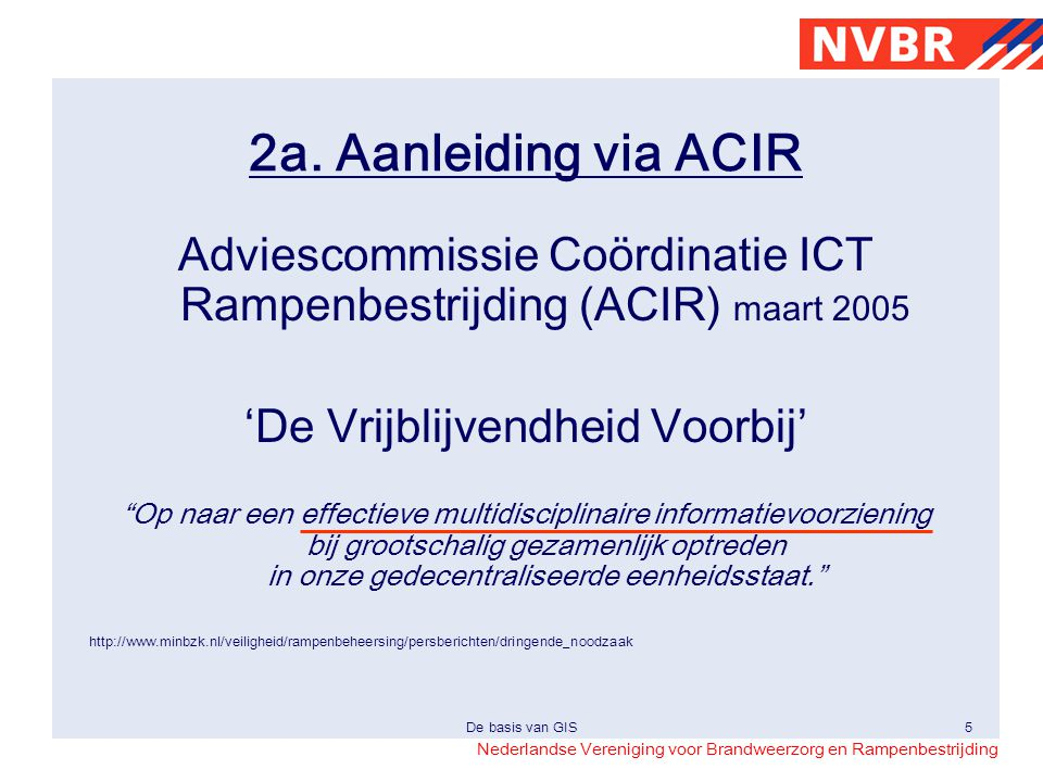 2a. Aanleiding via ACIR Adviescommissie Coördinatie ICT Rampenbestrijding (ACIR) maart 2005. 'De Vrijblijvendheid Voorbij'