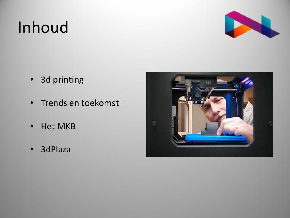 Inhoud 3d printing Trends en toekomst Het MKB 3dPlaza