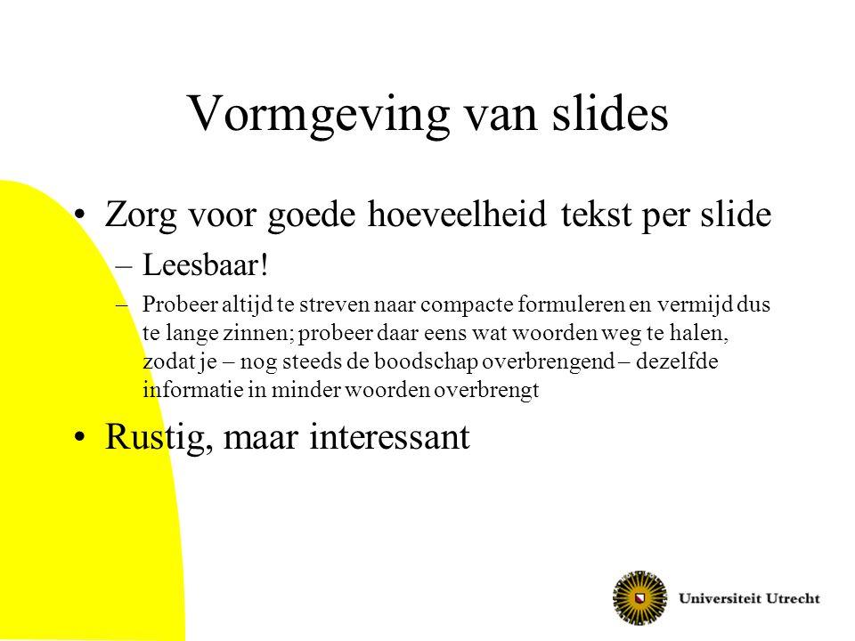Vormgeving van slides Zorg voor goede hoeveelheid tekst per slide