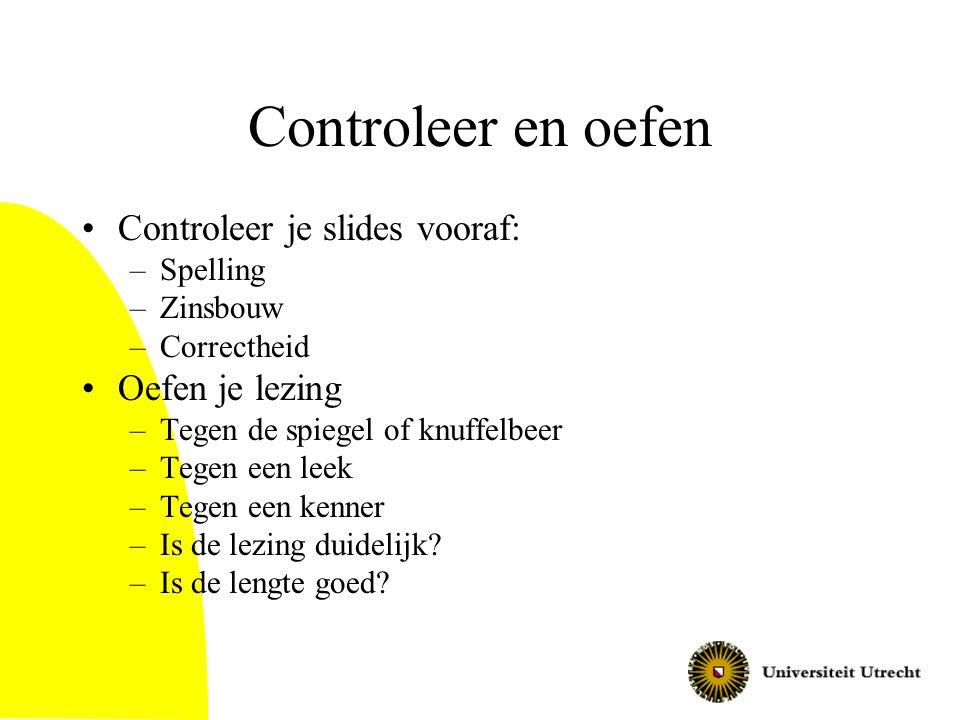 Controleer en oefen Controleer je slides vooraf: Oefen je lezing