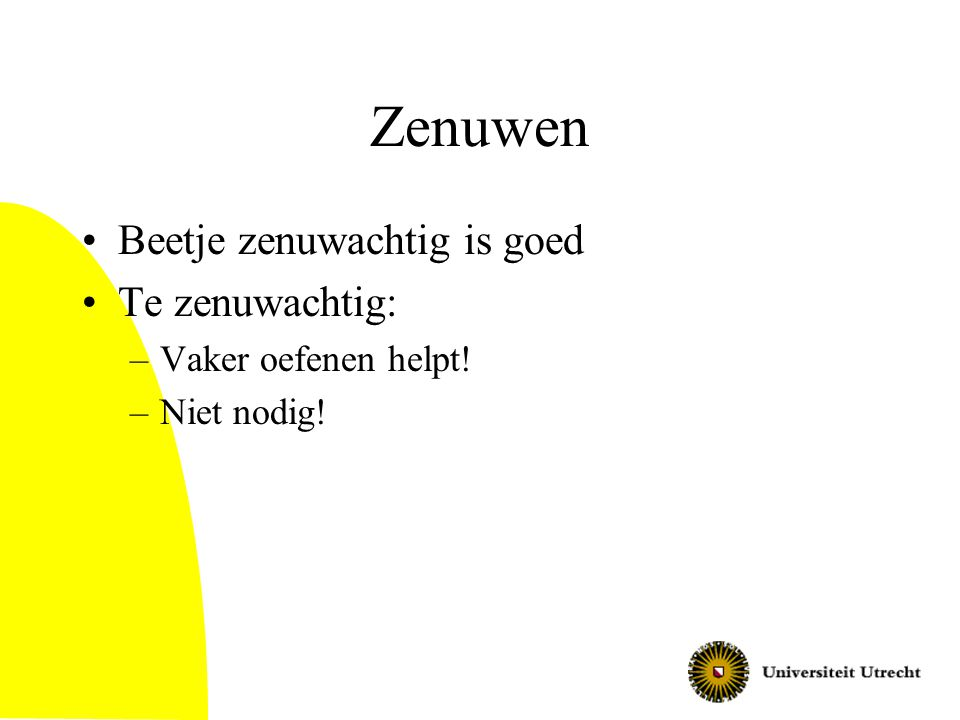 Zenuwen Beetje zenuwachtig is goed Te zenuwachtig: