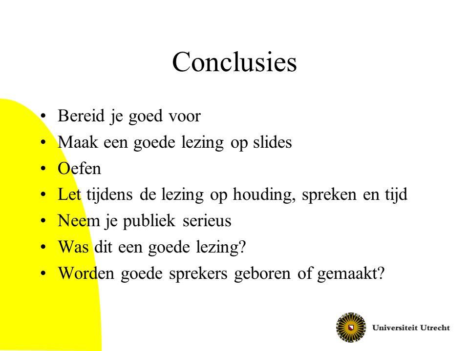 Conclusies Bereid je goed voor Maak een goede lezing op slides Oefen