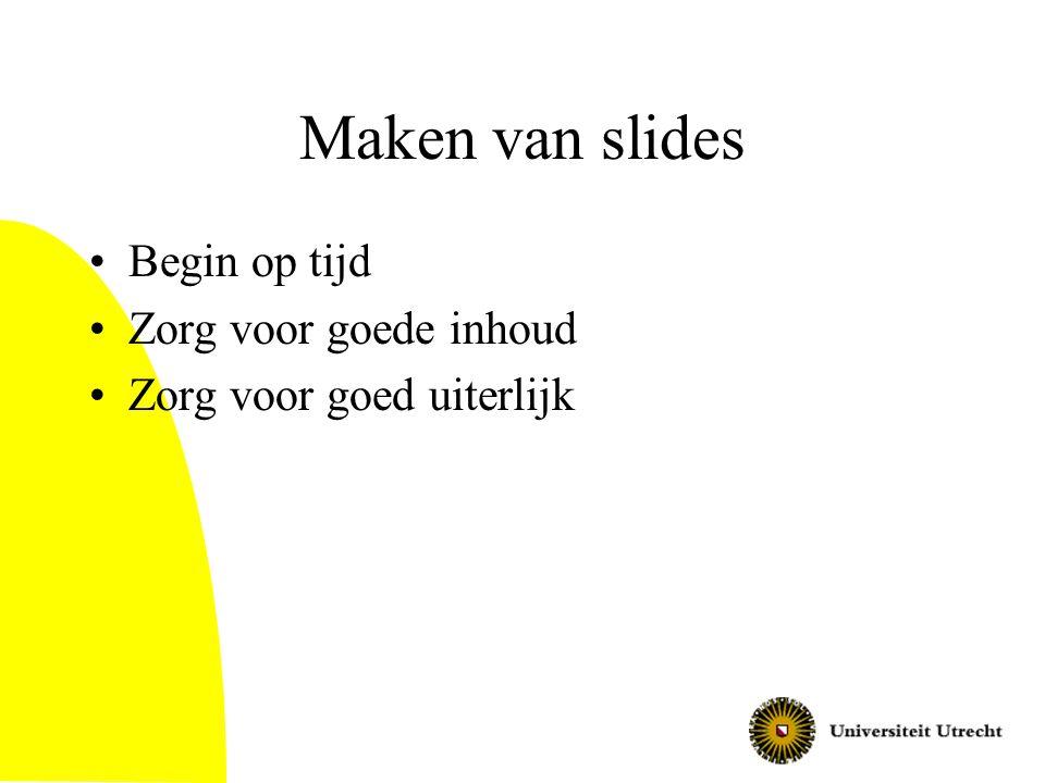 Maken van slides Begin op tijd Zorg voor goede inhoud