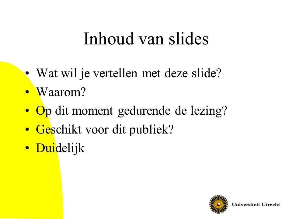 Inhoud van slides Wat wil je vertellen met deze slide Waarom