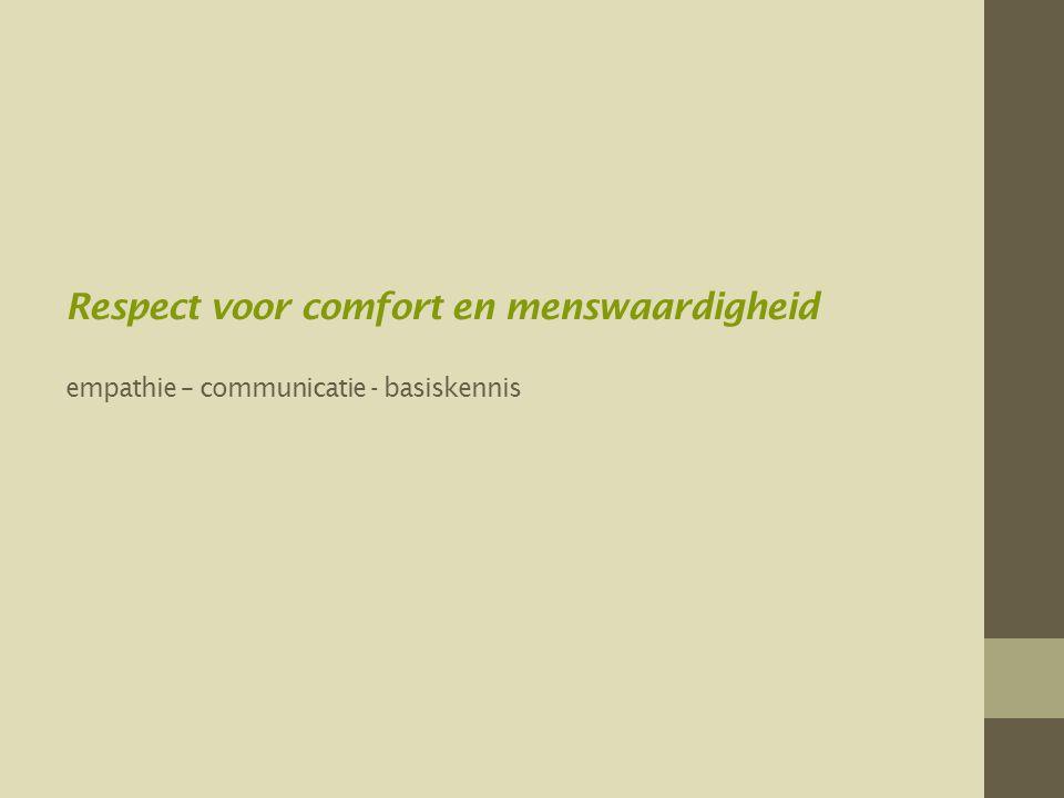 Respect voor comfort en menswaardigheid empathie – communicatie - basiskennis