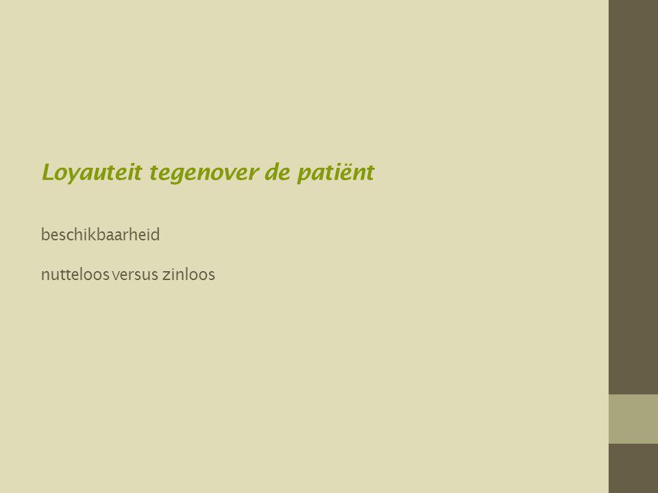 Loyauteit tegenover de patiënt beschikbaarheid nutteloos versus zinloos