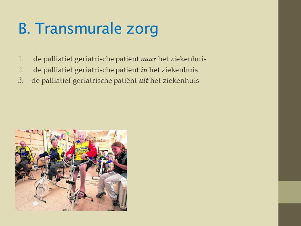B. Transmurale zorg de palliatief geriatrische patiënt naar het ziekenhuis. de palliatief geriatrische patiënt in het ziekenhuis.