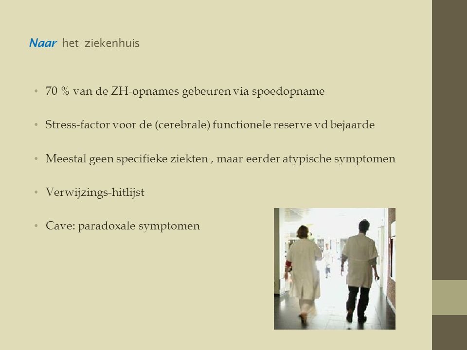 Naar het ziekenhuis 70 % van de ZH-opnames gebeuren via spoedopname. Stress-factor voor de (cerebrale) functionele reserve vd bejaarde.