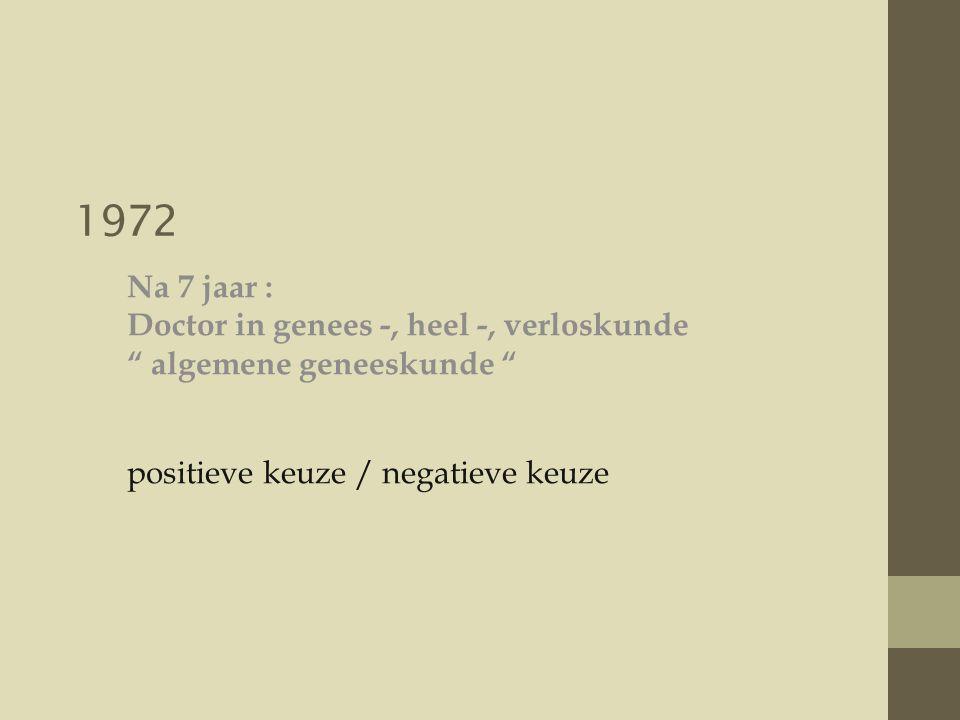 1972 Na 7 jaar : Doctor in genees -, heel -, verloskunde