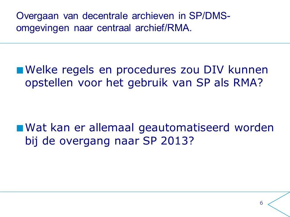 Overgaan van decentrale archieven in SP/DMS-omgevingen naar centraal archief/RMA.