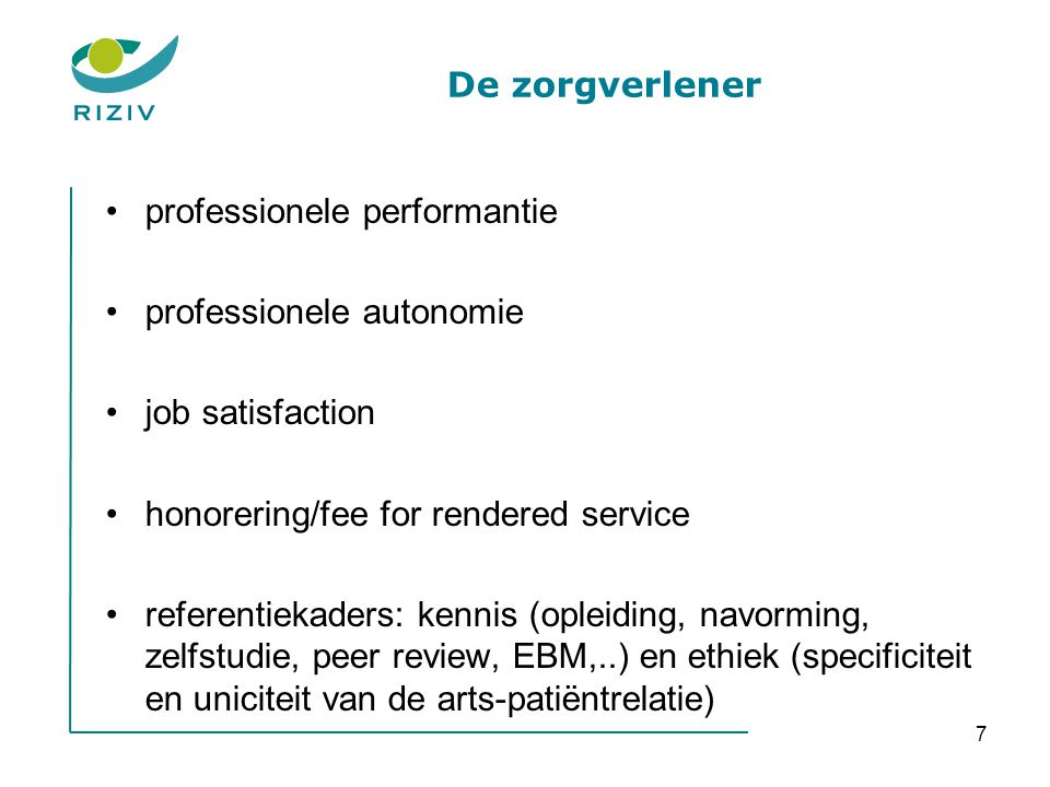 De zorgverlener professionele performantie. professionele autonomie. job satisfaction. honorering/fee for rendered service.