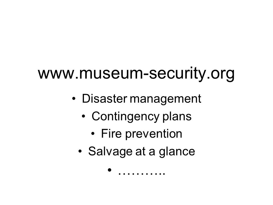 www.museum-security.org ……….. Disaster management Contingency plans