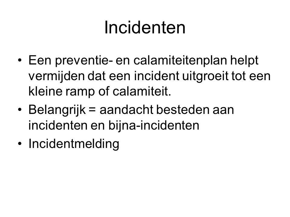 Incidenten Een preventie- en calamiteitenplan helpt vermijden dat een incident uitgroeit tot een kleine ramp of calamiteit.