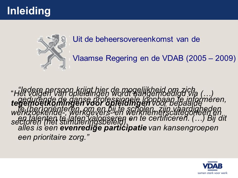 Inleiding Uit de beheersovereenkomst van de Vlaamse Regering en de VDAB (2005 – 2009)
