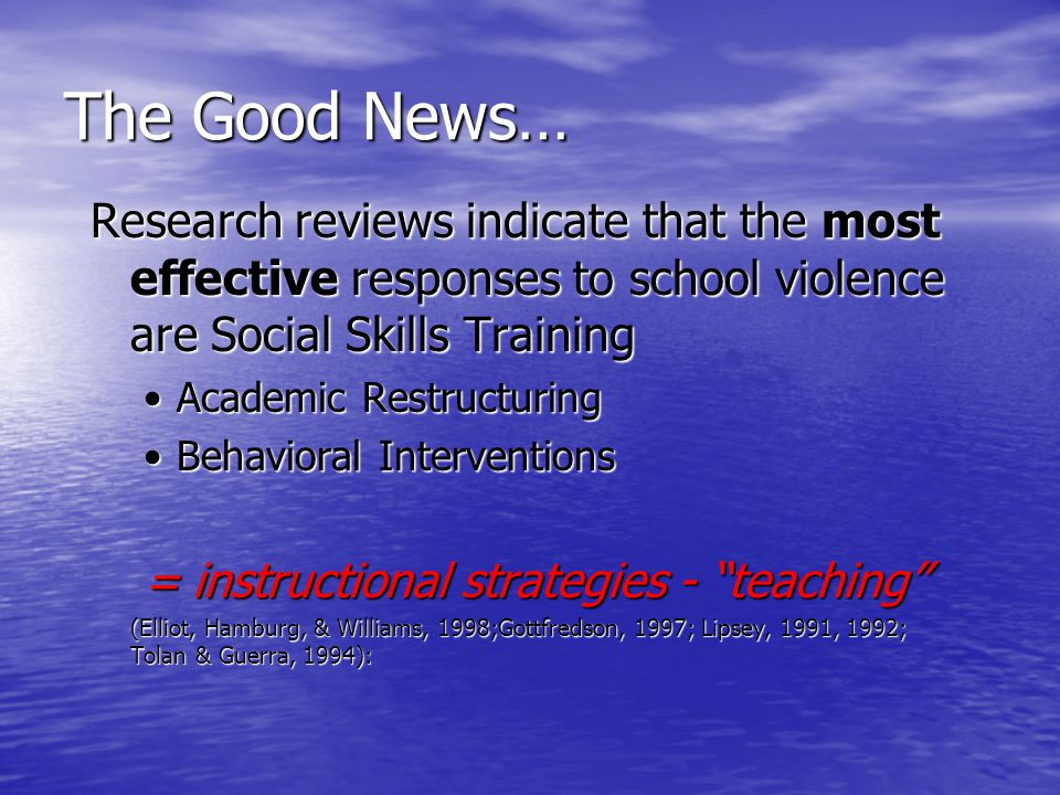 The Good News… Research reviews indicate that the most effective responses to school violence are Social Skills Training.