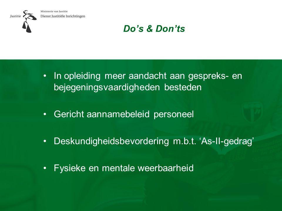 Do's & Don'ts In opleiding meer aandacht aan gespreks- en bejegeningsvaardigheden besteden. Gericht aannamebeleid personeel.