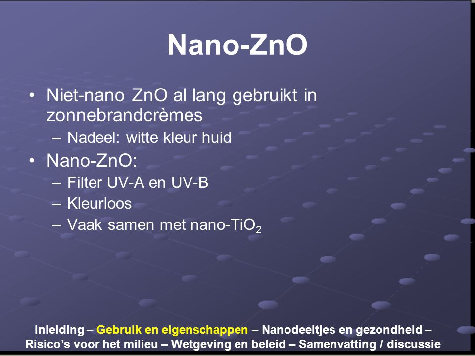 Nano-ZnO Niet-nano ZnO al lang gebruikt in zonnebrandcrèmes Nano-ZnO: