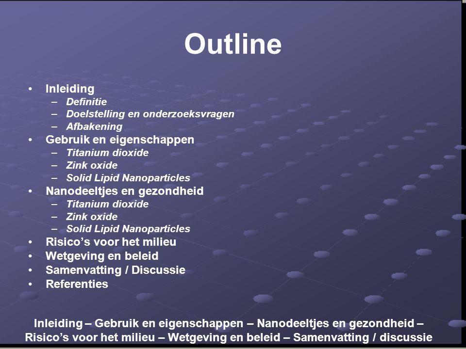 Outline Inleiding Gebruik en eigenschappen Nanodeeltjes en gezondheid