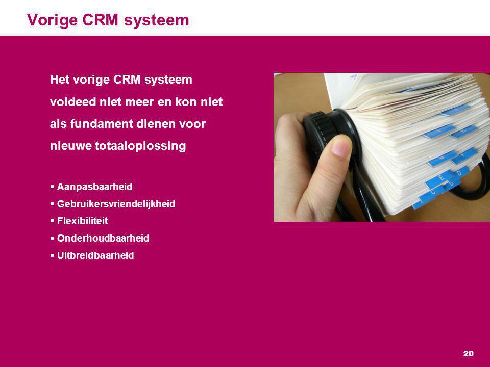 Vorige CRM systeem Het vorige CRM systeem voldeed niet meer en kon niet als fundament dienen voor nieuwe totaaloplossing.