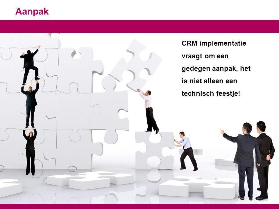 Aanpak CRM implementatie vraagt om een gedegen aanpak, het is niet alleen een technisch feestje!
