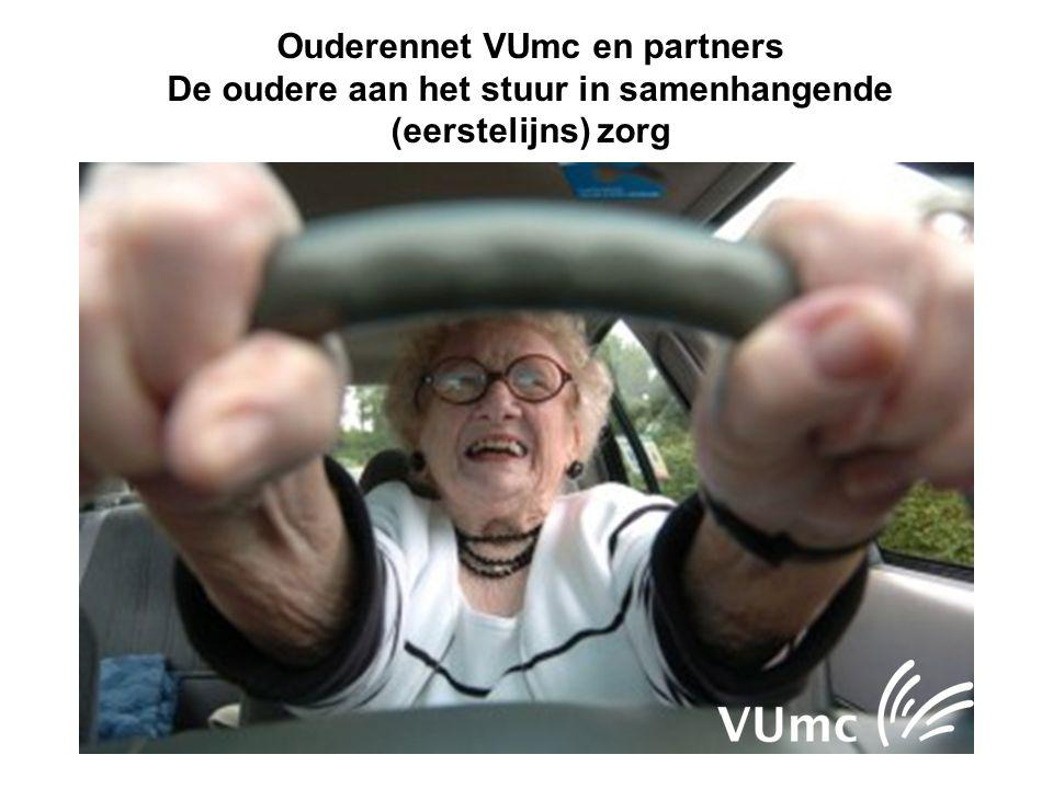 Ouderennet VUmc en partners De oudere aan het stuur in samenhangende (eerstelijns) zorg