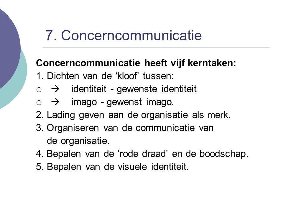 7. Concerncommunicatie Concerncommunicatie heeft vijf kerntaken: