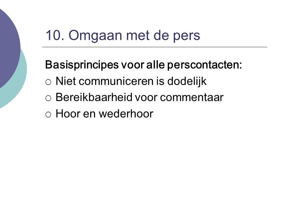 10. Omgaan met de pers Basisprincipes voor alle perscontacten: