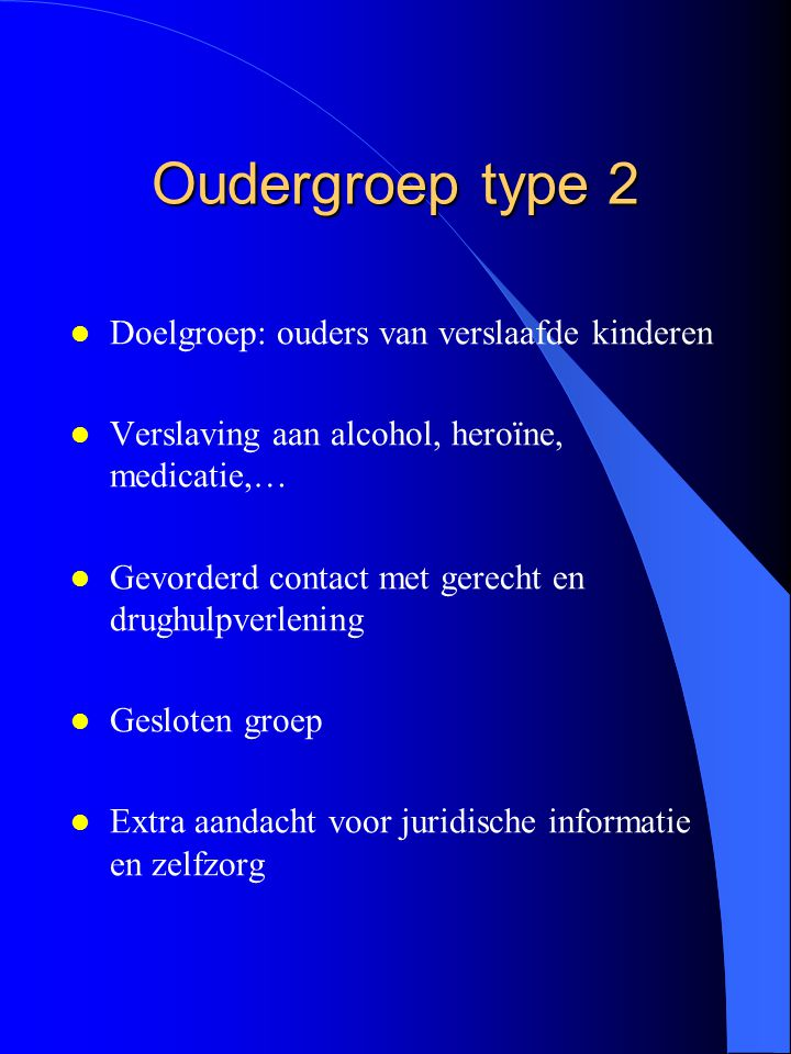 Oudergroep type 2 Doelgroep: ouders van verslaafde kinderen