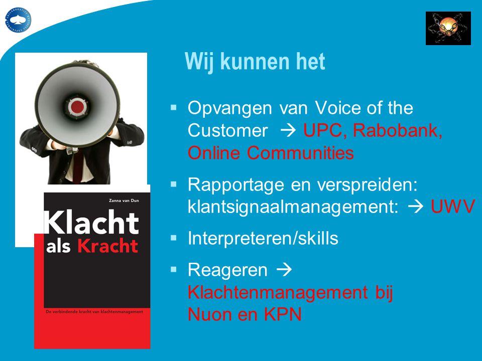 Wij kunnen het Opvangen van Voice of the Customer  UPC, Rabobank, Online Communities. Rapportage en verspreiden: klantsignaalmanagement:  UWV.