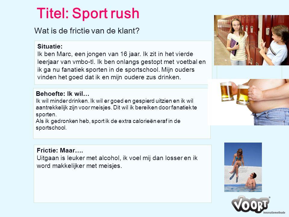 Titel: Sport rush Wat is de frictie van de klant Situatie: