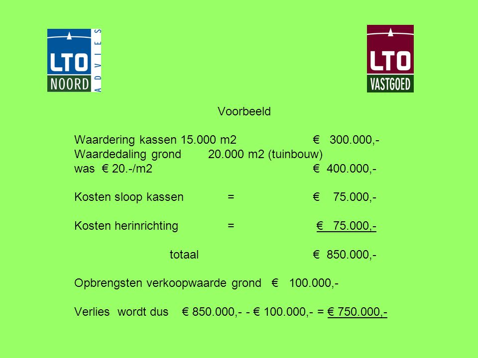 Voorbeeld Waardering kassen 15.000 m2 € 300.000,- Waardedaling grond 20.000 m2 (tuinbouw)