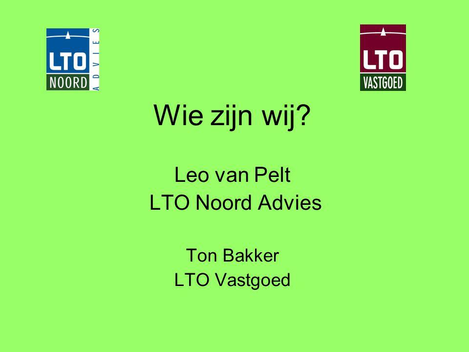 Wie zijn wij Leo van Pelt LTO Noord Advies Ton Bakker LTO Vastgoed