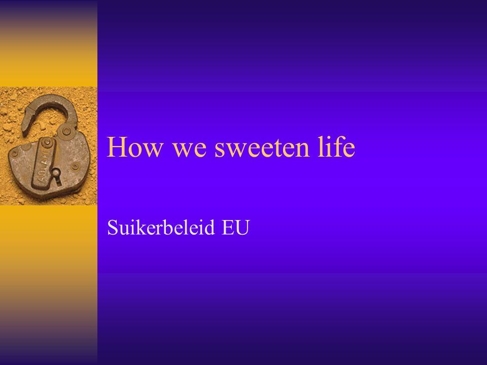 How we sweeten life Suikerbeleid EU