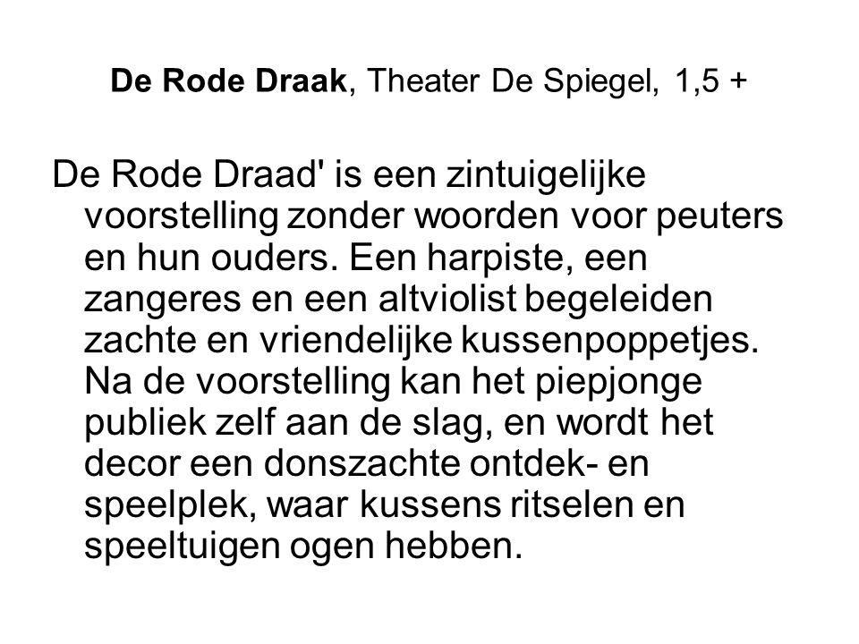 De Rode Draak, Theater De Spiegel, 1,5 +