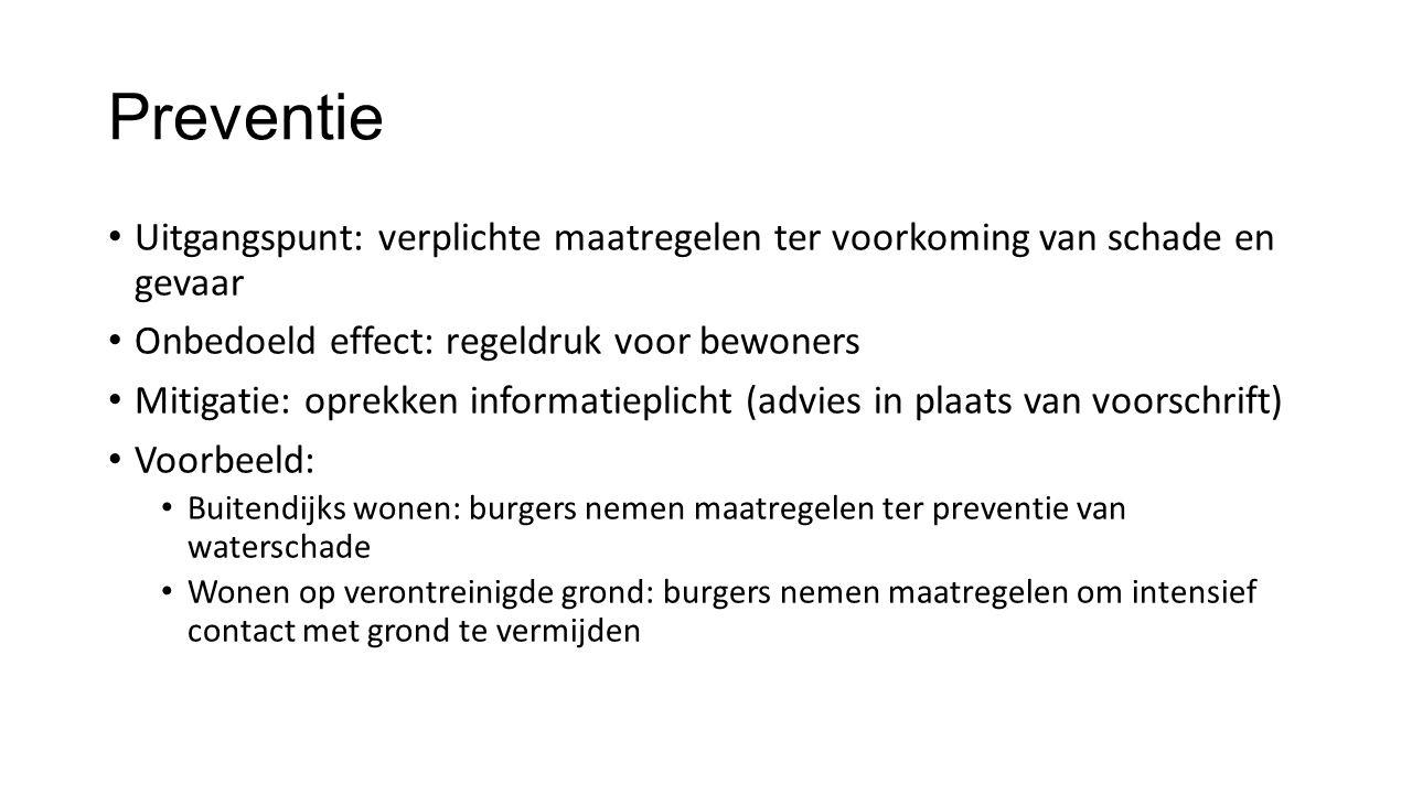 Preventie Uitgangspunt: verplichte maatregelen ter voorkoming van schade en gevaar. Onbedoeld effect: regeldruk voor bewoners.