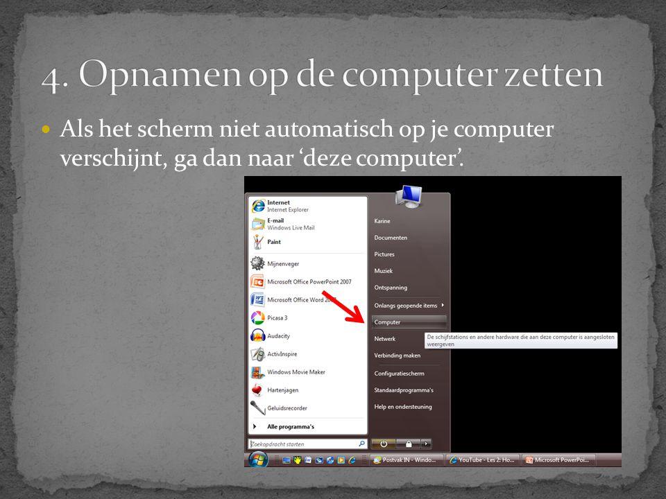 4. Opnamen op de computer zetten
