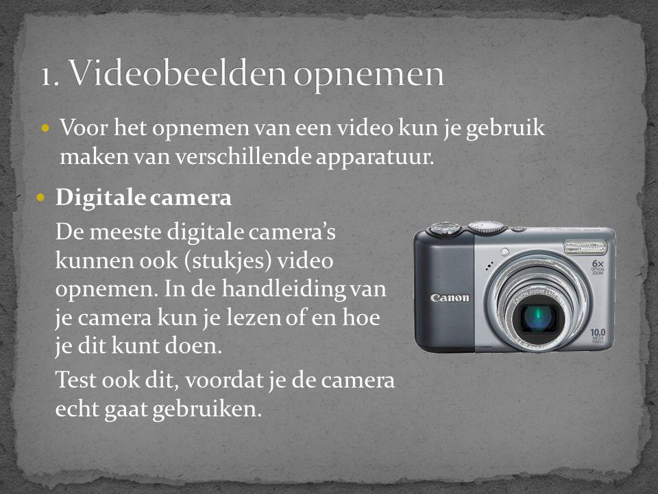 1. Videobeelden opnemen Voor het opnemen van een video kun je gebruik maken van verschillende apparatuur.