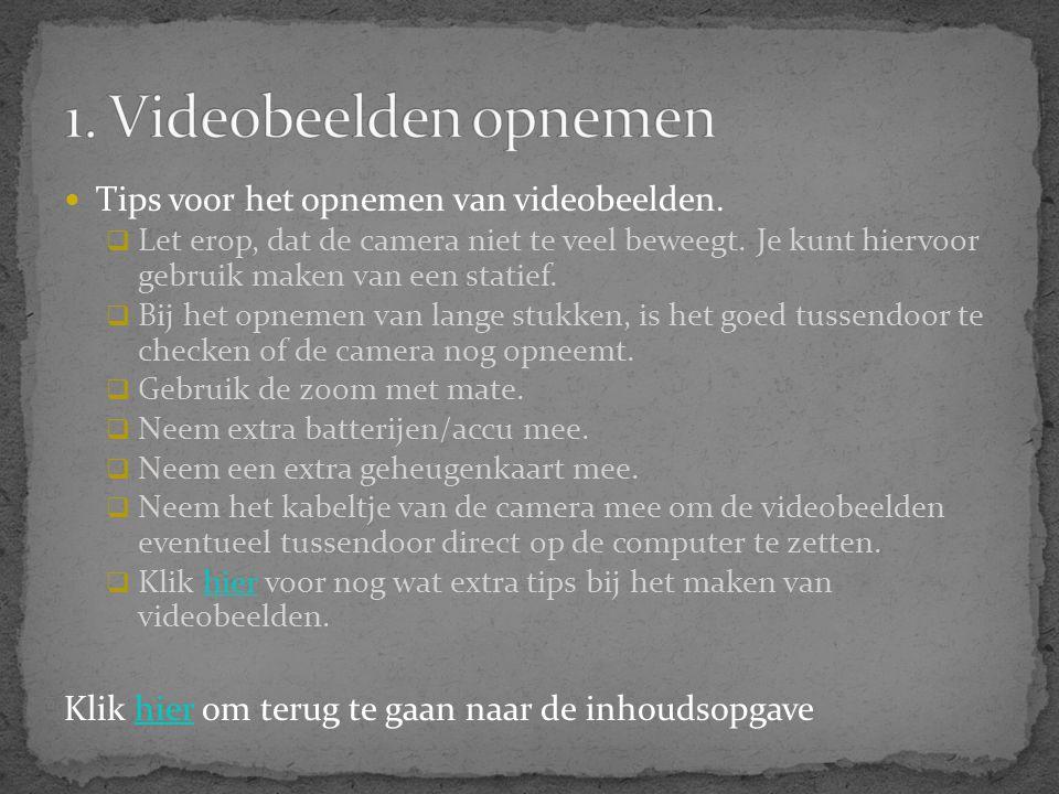 1. Videobeelden opnemen Tips voor het opnemen van videobeelden.