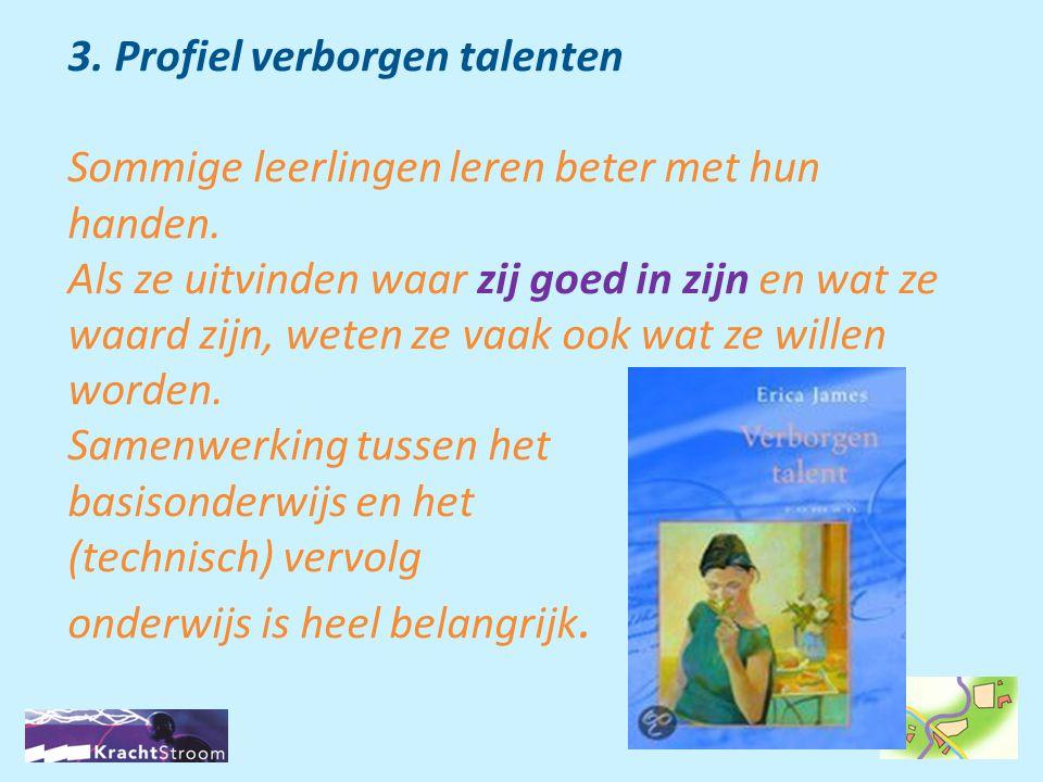 3. Profiel verborgen talenten Sommige leerlingen leren beter met hun handen.