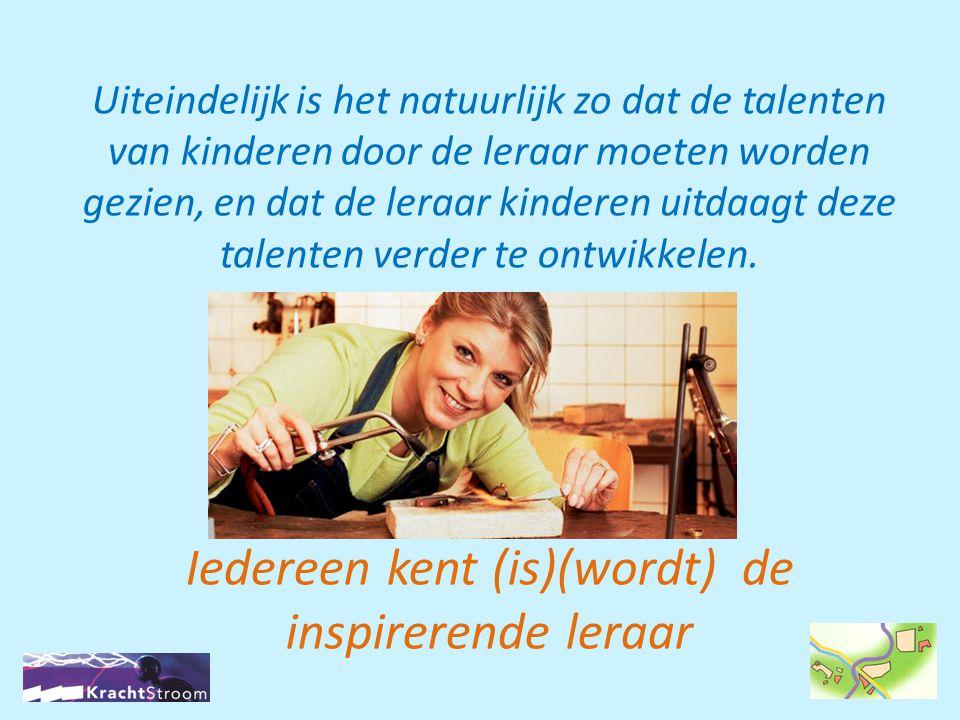 Uiteindelijk is het natuurlijk zo dat de talenten van kinderen door de leraar moeten worden gezien, en dat de leraar kinderen uitdaagt deze talenten verder te ontwikkelen.