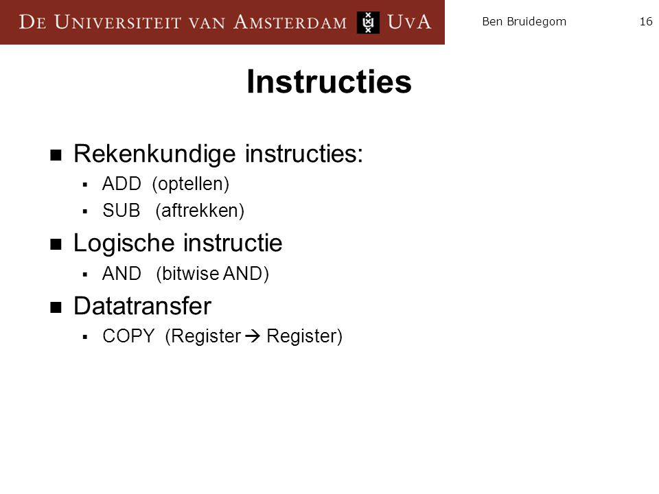Instructies Rekenkundige instructies: Logische instructie Datatransfer