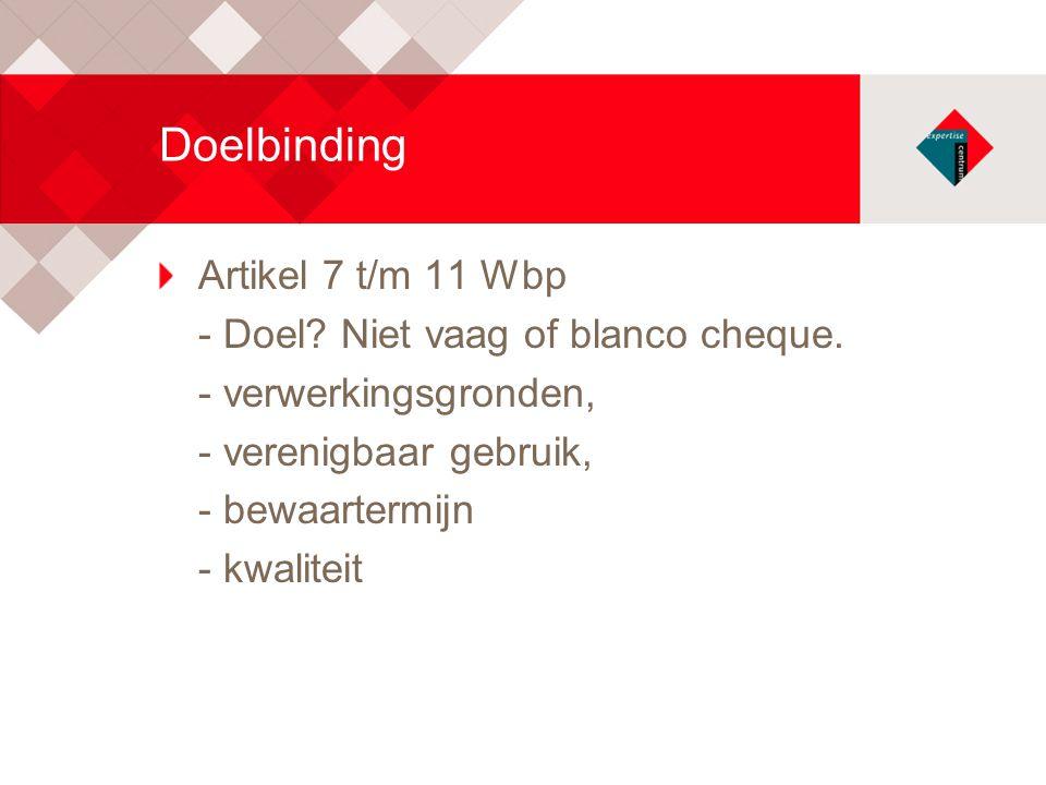 Doelbinding Artikel 7 t/m 11 Wbp - Doel Niet vaag of blanco cheque.